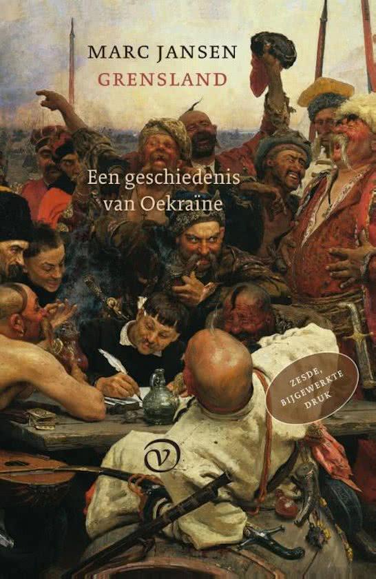 Grensland. Een geschiedenis van Oekraïne 9789028261914 Marc Jansen Van Oirschot   Historische reisgidsen, Landeninformatie Oekraïne
