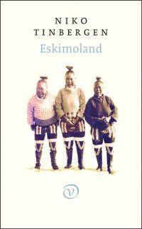 Eskimoland | Niko Tinbergen 9789028261976 Niko Tinbergen; voorwoord: Tijs Goldschmidt Van Oorschot   Historische reisgidsen, Reisverhalen Groenland