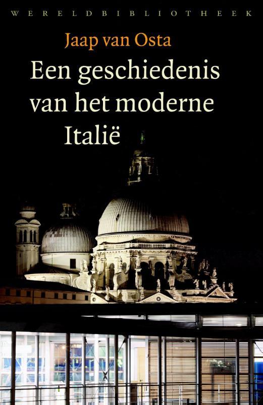 Een geschiedenis van het moderne Italië 9789028426757 Jaap van Osta Wereldbibliotheek   Historische reisgidsen, Landeninformatie Italië