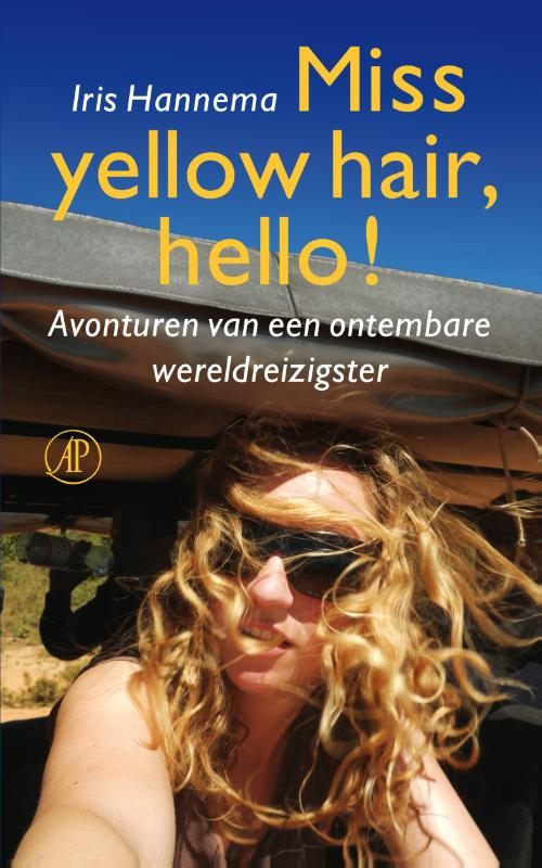 Miss yellow hair, hello! | Iris Hannema 9789029588867 Iris Hannema Arbeiderspers   Reisverhalen Wereld als geheel