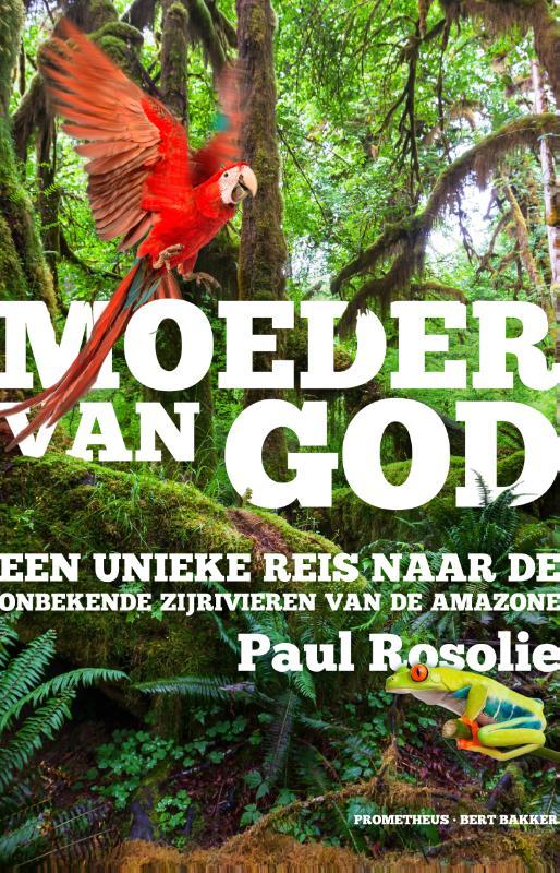 Moeder van God 9789035141544 Paul Rosolie Prometheus   Reisverhalen Brazilië