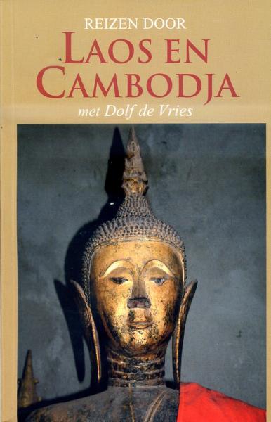 Reizen door Laos en Cambodja | Dolf de Vries (reisverhaal) 9789038922300 Dolf de Vries Elmar   Reisverhalen Indochina