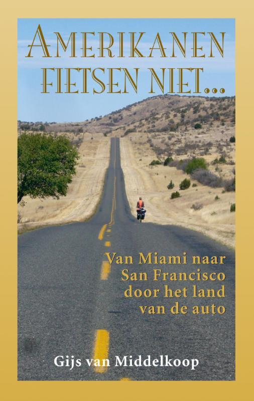Amerikanen fietsen niet... | Gijs van Middelkoop 9789038924977 Gijs van Middelkoop Elmar   Fietsreisverhalen VS ten oosten van de Rocky Mountains
