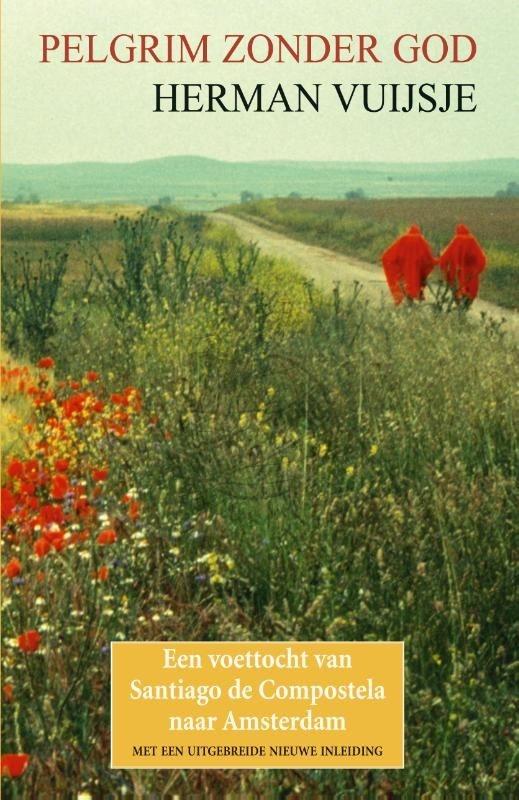 Pelgrim zonder God | Herman Vuijsje 9789038926476 Herman Vuijsje Elmar   Reisverhalen, Santiago de Compostela Santiago de Compostela