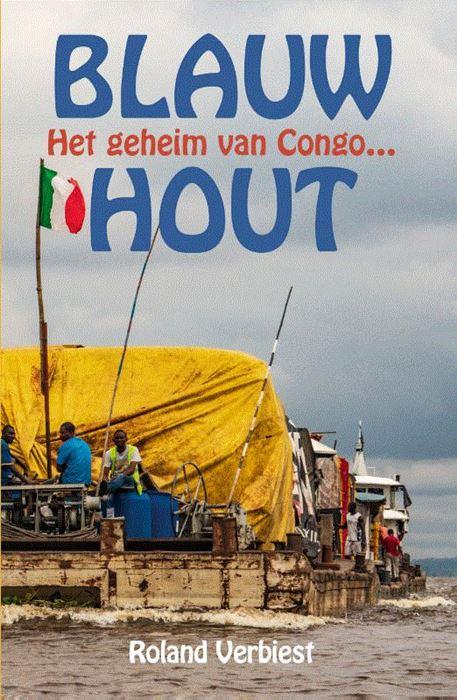 Blauw Hout | Roland Verbiest 9789038926650 Roland Verbiest Elmar   Reisverhalen Centraal-Afrika: Kameroen, Centraal-Afrikaanse Republiek, Equatoriaal Guinee, Gabon, Congo