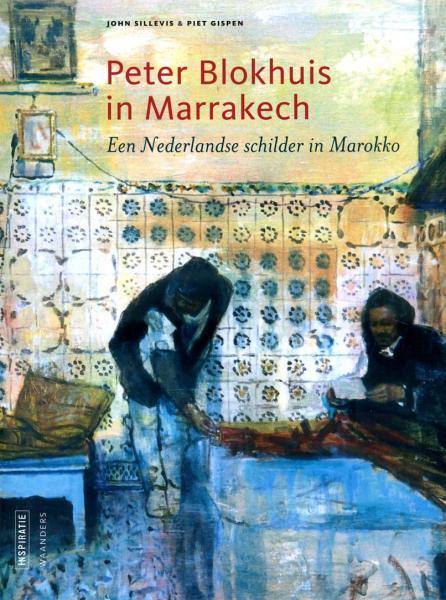 Peter Blokhuis in Marrakech 9789040077210 John Sillevis Waanders   Reisverhalen Marokko