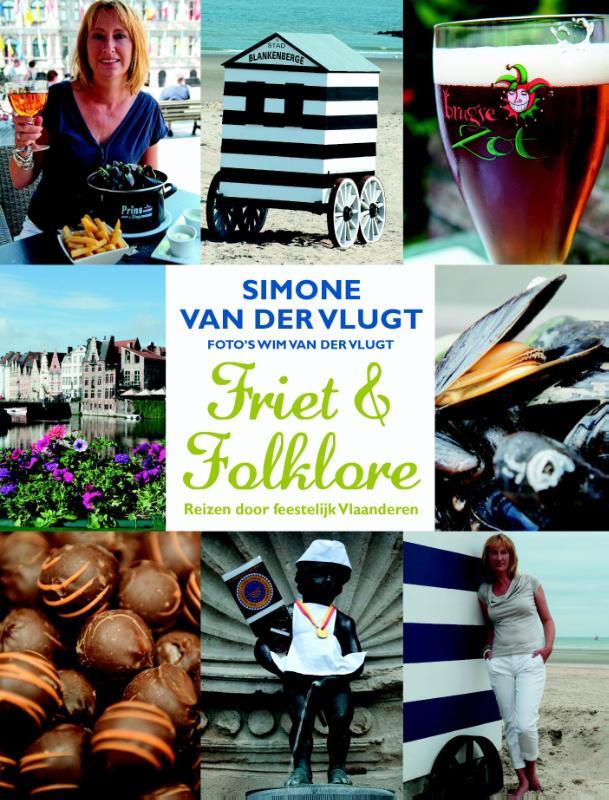 Friet en folklore 9789041425348 Simone van der Vlugt Ambo, Anthos   Reisgidsen Vlaanderen