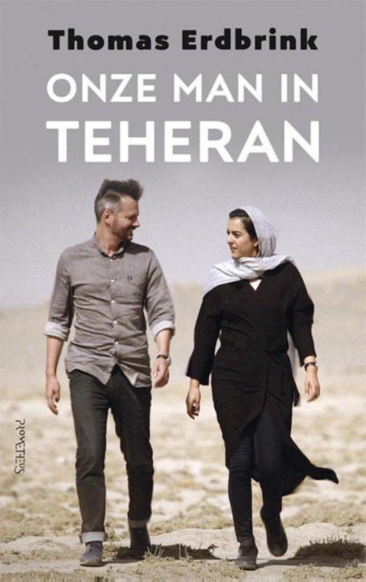 Onze man in Teheran | Thomas Erdbrink 9789044632538 Thomas Erdbrink Prometheus   Reisverhalen Iran, Afghanistan