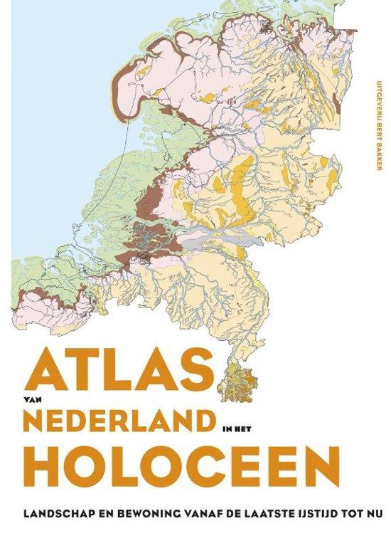 Atlas van Nederland in het Holoceen 9789044639117 Jos Bazelmans Bert Bakker   Historische reisgidsen, Landeninformatie Nederland