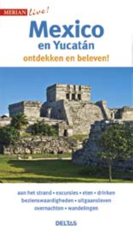 Merian live - Mexico en Yucatán 9789044745641  Deltas Merian Live reisgidsjes  Reisgidsen Mexico (en de Maya-regio)