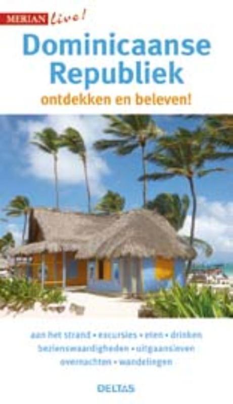 Merian live Dominicaanse Republiek 9789044745979  Deltas Merian Live reisgidsjes  Reisgidsen Overig Caribisch gebied