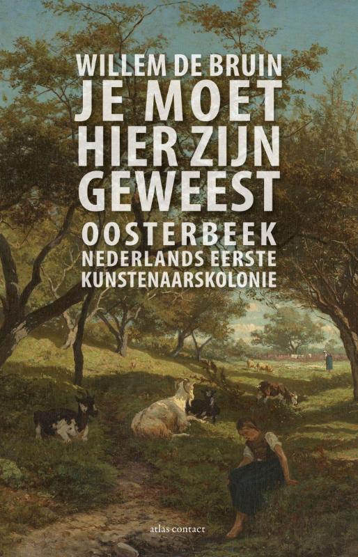 Je moet hier zijn geweest | Willem de Bruin 9789045019208 Willem de Bruin Atlas-Contact   Historische reisgidsen, Reisverhalen Arnhem en de Veluwe