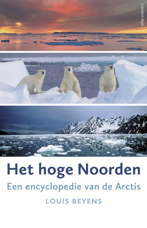 Het hoge noorden | Louis Beyens 9789045024271 Louis Beyens Atlas-Contact   Landeninformatie, Natuurgidsen Spitsbergen, Jan Mayen, Noordpool