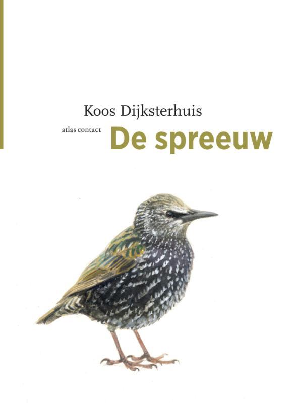 De Spreeuw 9789045029108 Koos Dijksterhuis Atlas-Contact Vogelmonografieën  Natuurgidsen, Vogelboeken Nederland