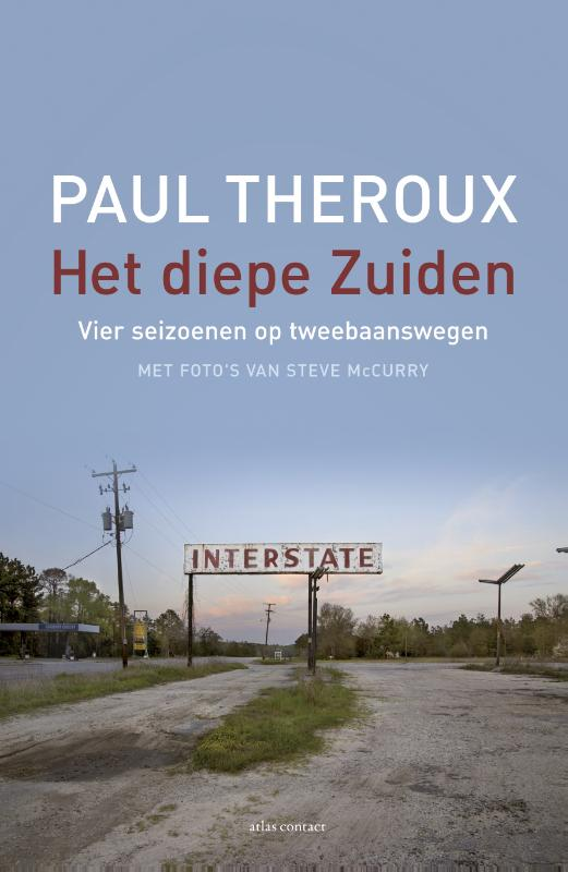 Het Diepe Zuiden 9789045030517 Paul Theroux. Foto's: Steve McCurry Atlas-Contact   Reisverhalen VS ten oosten van de Rocky Mountains