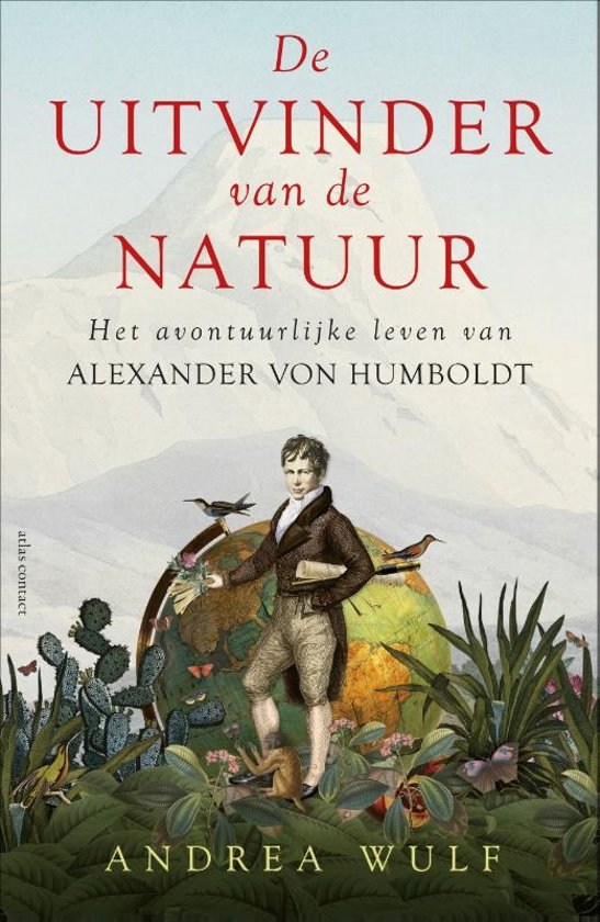 De uitvinder van de natuur | Andrea Wulf 9789045035413 Andrea Wulf Atlas-Contact   Historische reisgidsen, Natuurgidsen Reisinformatie algemeen