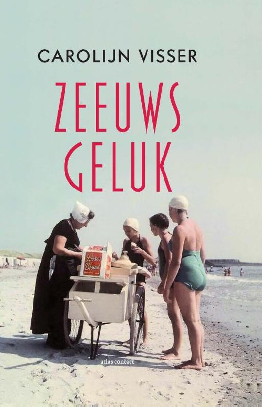 Zeeuws Geluk | Carolijn Visser 9789045037448 Carolijn Visser Arbeiderspers   Reisverhalen Zeeland