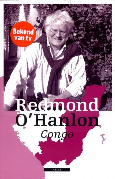 Congo 9789045091983 Redmond O'Hanlon Atlas-Contact   Reisverhalen Centraal-Afrika: Kameroen, Centraal-Afrikaanse Republiek, Equatoriaal Guinee, Gabon, Congo