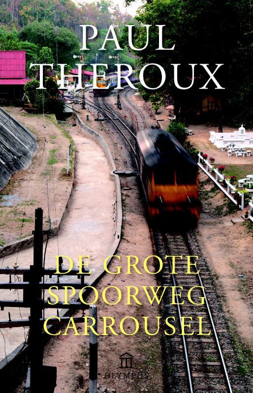 De Grote Spoorwegcarrousel 9789046704806 Theroux Atlas-Contact   Reisverhalen Azië