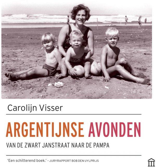 Argentijnse Avonden 9789046706909 Carolijn Visser Augustus   Reisverhalen Argentinië