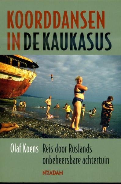 Koorddansen in de Kaukasus 9789046809396 Olaf Koens Nieuw Amsterdam   Reisverhalen Georgië