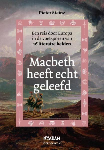 Macbeth heeft echt geleefd 9789046809969 Pieter Steinz Nieuw Amsterdam   Reisverhalen Europa