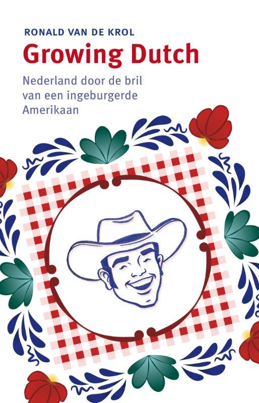 Growing Dutch 9789047006114 Ronald van de Krol Business Contact   Landeninformatie Nederland