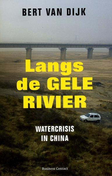 Langs de Gele Rivier 9789047055976 Bert van Dijk Business Contact   Landeninformatie, Reisverhalen China (Tibet: zie Himalaya)