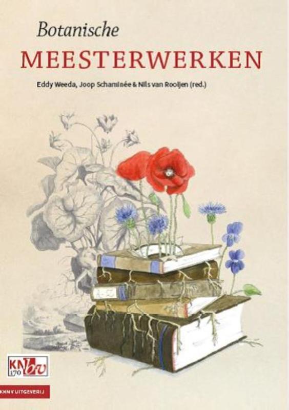Botanische Meesterwerken 9789050115605 Eddy Weeda, Joop Schaminée, Nils van Rooijen KNNV   Natuurgidsen, Plantenboeken Reisinformatie algemeen