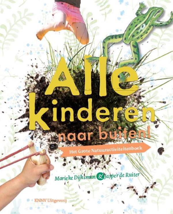 Alle kinderen naar buiten! 9789050115797 Jasper de Ruiter, Marieke Dijksman KNNV   Natuurgidsen Nederland