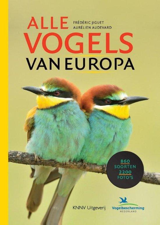Alle Vogels van Europa | Frédéric Jiguet, Aurélien Audevard 9789050115940 Frédéric Jiguet, Aurélien Audevard KNNV   Natuurgidsen, Vogelboeken Europa