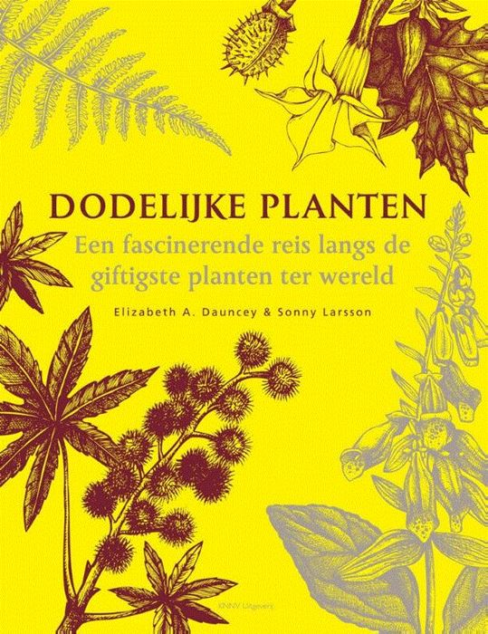 Dodelijke planten 9789050116640 Elizabeth Dauncey, Sonny Larsson KNNV   Natuurgidsen, Plantenboeken Wereld als geheel