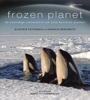 Frozen planet 9789052108773 Alastair Fothergill en Vanessa Berlowitz Tirion Tirion Natuur  Natuurgidsen Wereld als geheel