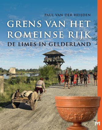 Grens van het Romeinse Rijk 9789053453278 Paul van der Heijden Matrijs   Historische reisgidsen, Landeninformatie Nijmegen en het Rivierengebied