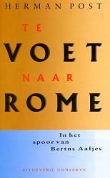 Te voet naar Rome | Herman Post 9789054290049 Herman Post Conserve   Lopen naar Rome, Reisverhalen Europa