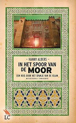In het spoor van de Moor | Hanny Alders 9789054291770 Hanny Alders Conserve   Historische reisgidsen, Landeninformatie Andalusië