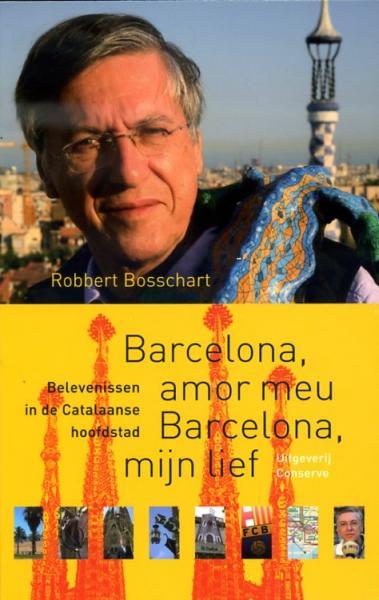 Barcelona, Amor Meu - Barcelona, Mijn Lief 9789054292647 Robert Bosschart Conserve   Reisverhalen Barcelona