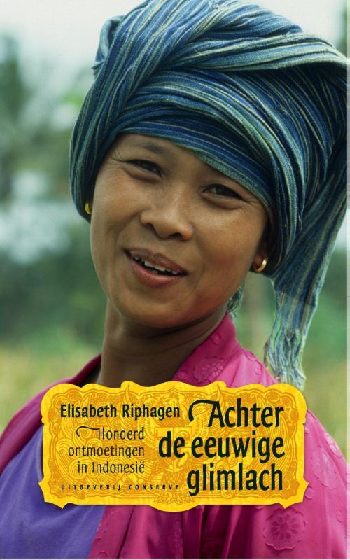Achter de eeuwige glimlach 9789054293644 Elisabeth Riphagen Conserve   Reisverhalen Indonesië