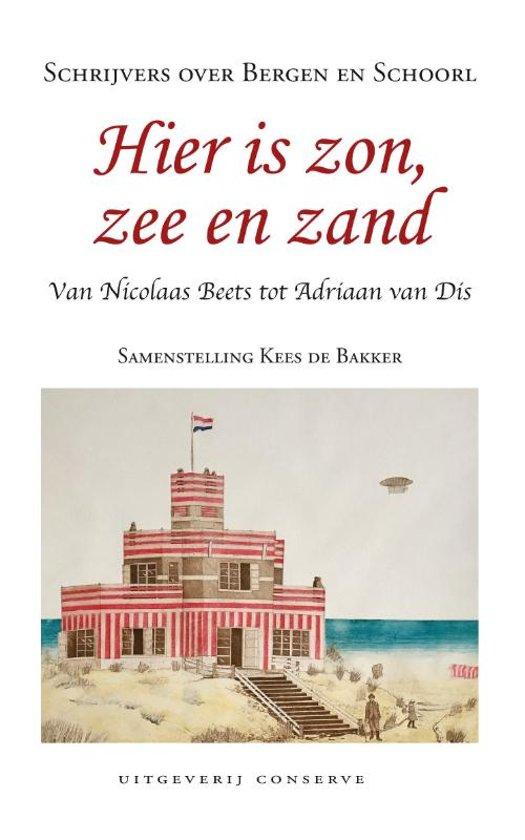 Hier is zon zee en zand | schrijvers over Bergen en Schoorl 9789054294832  Conserve   Reisverhalen Noord-Holland