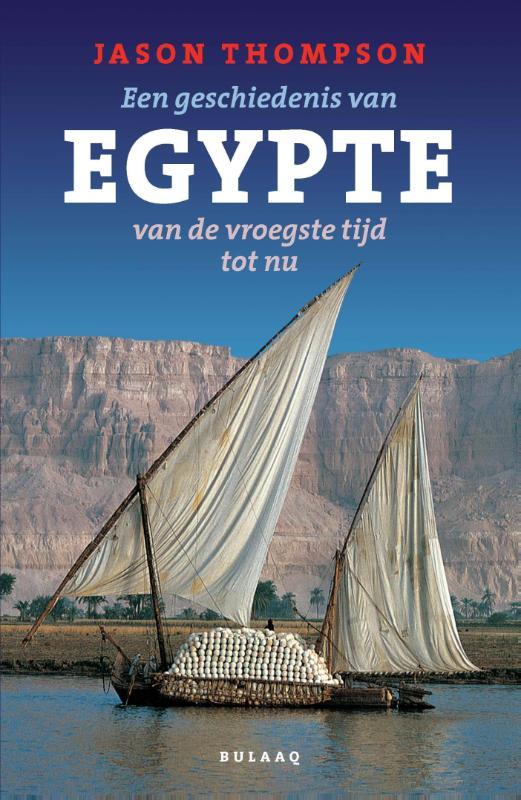 Een geschiedenis van Egypte, van de vroegste tijd tot nu 9789054601784 Jason Thompson Bulaaq   Historische reisgidsen, Landeninformatie Egypte
