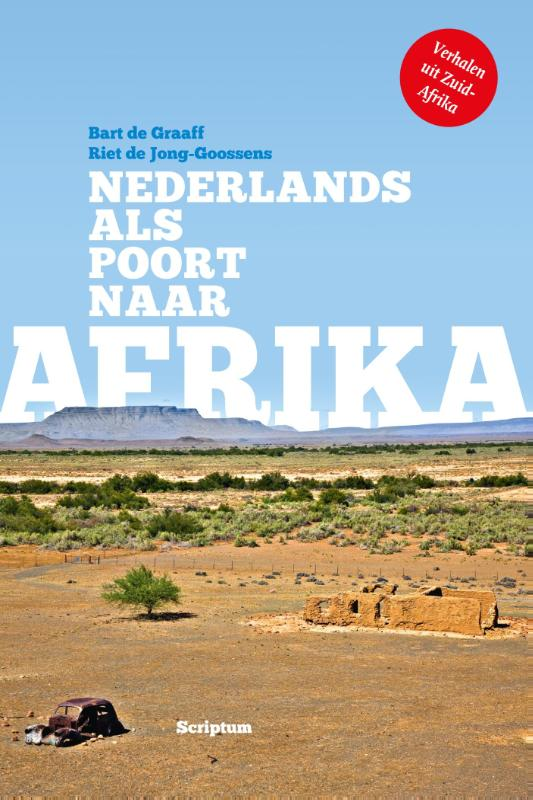 Nederlands als paspoort naar Afrika 9789055949267 Bart de Graaff, Riet de Jong-Goossens Scriptum   Taalgidsen en Woordenboeken Zuidelijk-Afrika