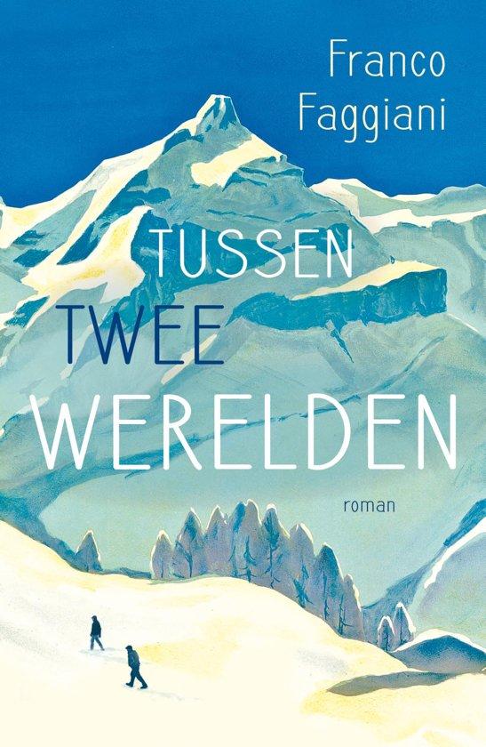 Tussen twee werelden | roman van Franco Faggiani 9789056726164 Franco Faggiani Signature   Klimmen-bergsport, Reisverhalen Turijn, Piemonte