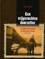 Een vrijgevochten doorzetter (met CD) 9789057304705 Ab ter Haar Waanders   Reisverhalen Europa
