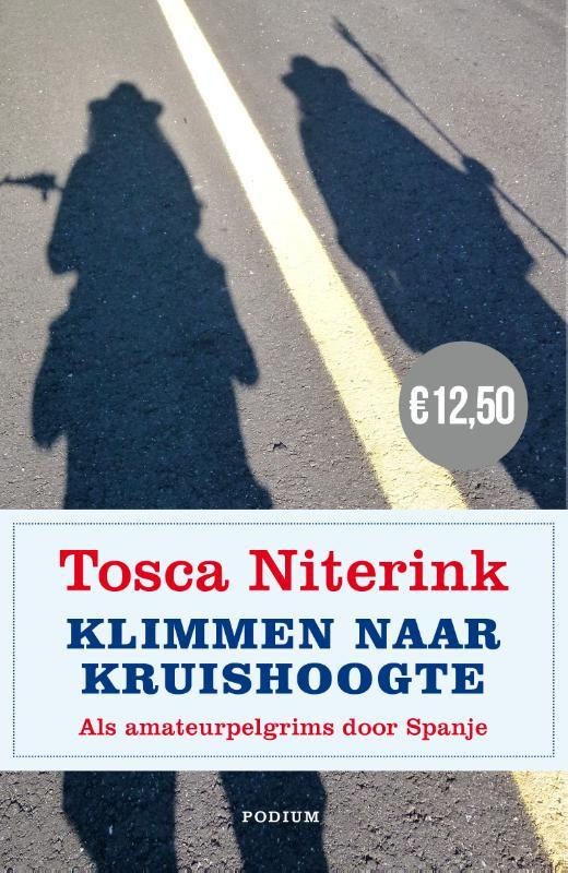 Klimmen naar Kruishoogte 9789057597664 Tosca Niterink Podium   Reisverhalen, Santiago de Compostela Spanje