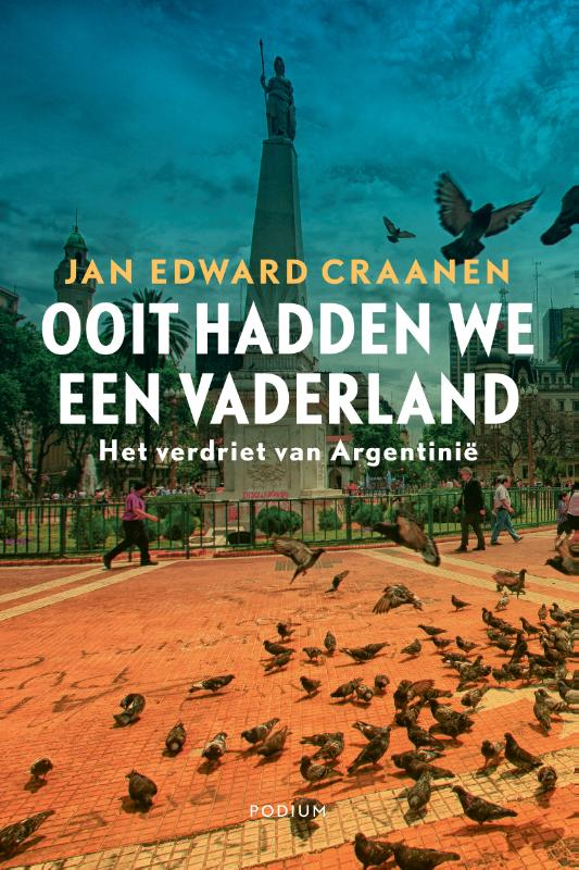 Ooit hadden we een vaderland | Jan Edward Craanen 9789057598432 Jan Edward Craanen Podium   Landeninformatie, Reisverhalen Argentinië