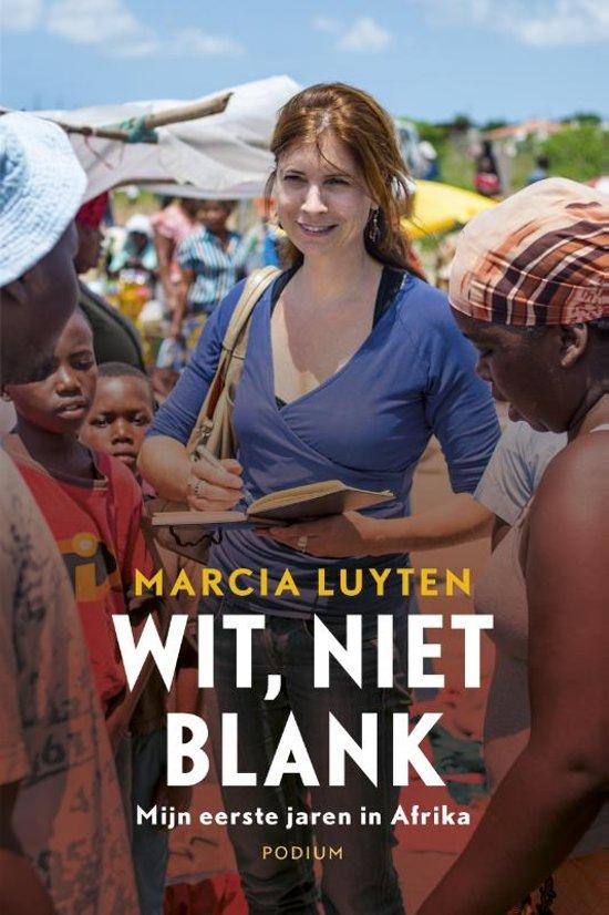 Wit, niet blank | Marcia Luyten 9789057598982 Marcia Luyten Podium   Landeninformatie, Reisverhalen Afrika