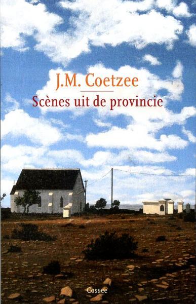 Scènes uit de Provincie | J.M. Coetzee 9789059363472 J.M. Coetzee Cossee   Reisverhalen Zuid-Afrika