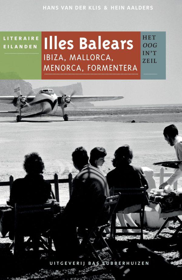 Illes Balears | Het oog in 't zeil 9789059374713  Bas Lubberhuizen Stedenreeks  Reisverhalen Balearen (Mallorca, Menorca, Ibiza)