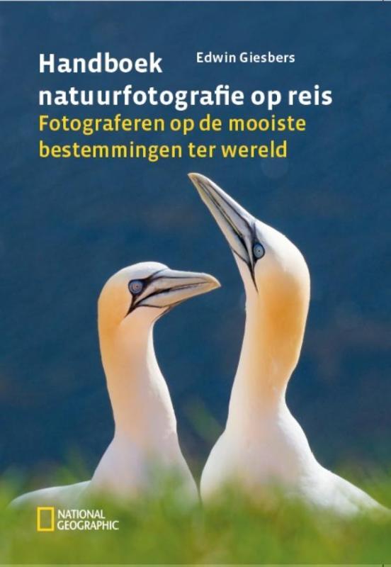 Handboek natuurfotografie op reis 9789059566576 Edwin Giesbers Fontaine   Fotoboeken Wereld als geheel