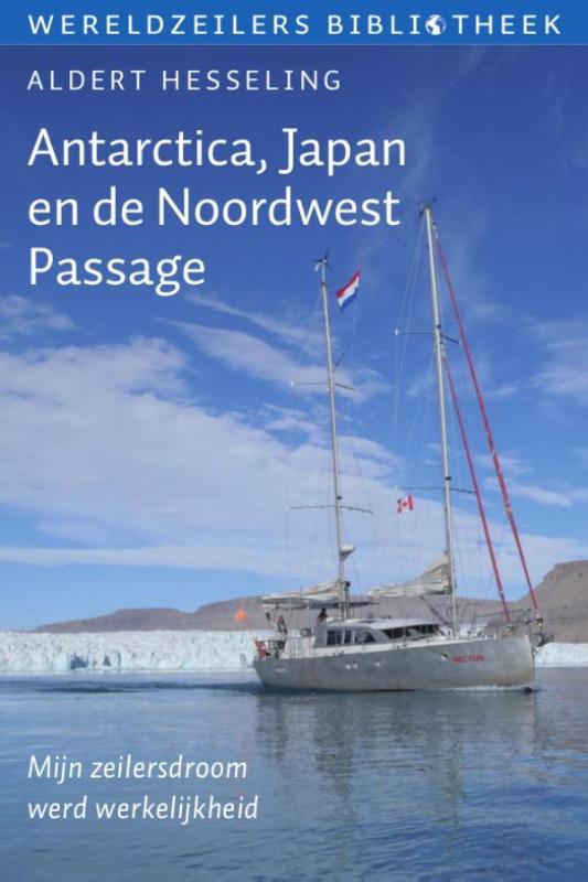 Antarctica, Japan en de Noordwest Passage 9789059611306 Aldert Hesseling De Alk   Reisverhalen Zeeën en oceanen